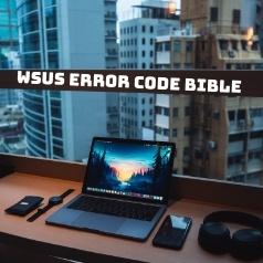 WSUS Error Code Bible