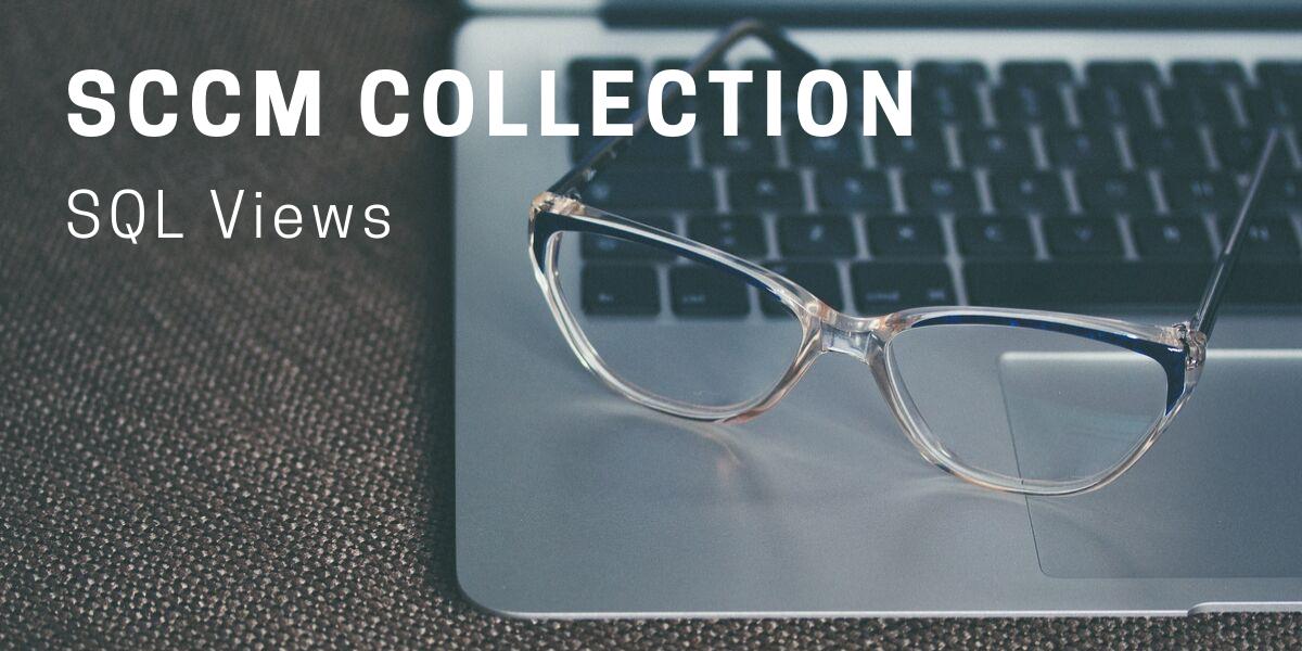 SCCM Collection SQL Views